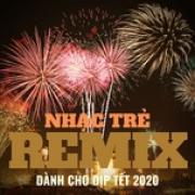 Nghe nhạc hay Nhạc Trẻ Remix Hay Dành Cho Dịp Tết 2020 chất lượng cao