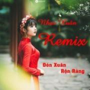Tải nhạc hot Nhạc Xuân Remix - Đón Xuân Rộn Ràng Mp3 mới