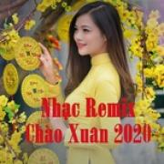 Nghe nhạc Nhạc Remix Chào Xuân 2020