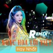 Download nhạc hay Nhạc Hoa Lời Việt Remix Hay Nhất (Vol.3) hot