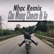 Tải bài hát hay Nhạc Remix Cho Những Chuyến Đi Xa Mp3