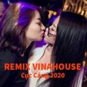 Download nhạc mới Nhạc Remix Vinahouse Cực Căng 2020 miễn phí