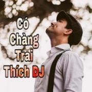 Tải nhạc online Có Chàng Trai Thích DJ về điện thoại