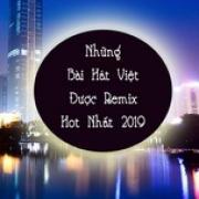 Tải nhạc hot Những Bài Hát Việt Được Remix Hot Nhất 2019 hay nhất
