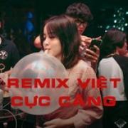 Nghe nhạc hay Remix Việt Cực Căng Mp3 hot