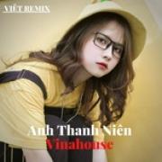 Tải bài hát hot Việt Remix - Anh Thanh Niên Vinahouse mới online