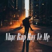 Tải bài hát hay Nhạc Rap Hay Về Mẹ Mp3 online
