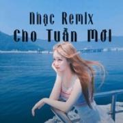 Tải bài hát Nhạc Remix Cho Tuần Mới Mp3 trực tuyến