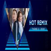 Nghe nhạc Nhạc Việt Remix Hot Tháng 02/2020 mới online