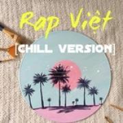 Download nhạc hot Rap Việt Chill Version trực tuyến