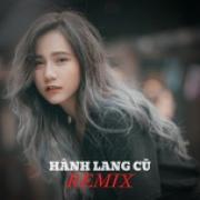 Tải bài hát mới Hành Lang Cũ Remix hot