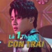 Nghe nhạc Là 1 Thằng Con Trai - Rap Việt Chất miễn phí