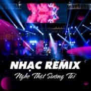 Tải bài hát hay Nhạc Remix - Nghe Thật Sướng Tai Mp3 online