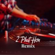 Download nhạc hay 2 Phút Hơn Remix về điện thoại