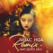 Tải nhạc hot Nhạc Hoa Remix Hay Quên Sầu hay online