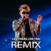 Tải nhạc hay Nhạc Remix - Là 1 Thằng Con Trai