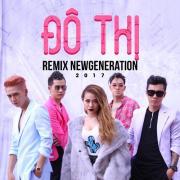 Download nhạc hay Đô Thị (Remix New Generation 2017)