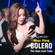 Download nhạc online Nhạc Vàng - Bolero Remix Thư Giãn Cuối Tuần Mp3 hot