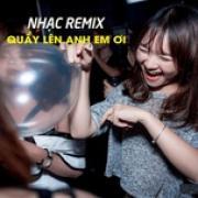 Tải bài hát mới Nhạc Remix -Quẩy Lên Đi Anh Em Ơi Mp3 online