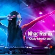 Download nhạc mới Nhạc Remix - Quẩy Như Đi Bar hot