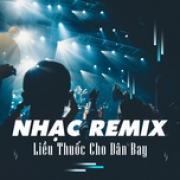 Nghe nhạc mới Nhạc Remix - Liều Thuốc Cho Dân Bay Mp3 miễn phí