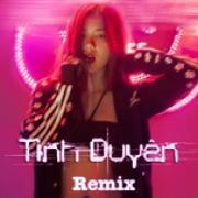 Tải bài hát mới Tình Duyên Remix miễn phí