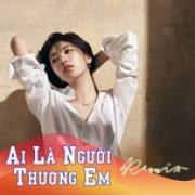 Tải nhạc Mp3 Ai Là Người Thương Em Remix hay nhất