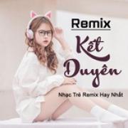 Nghe nhạc online Kết Duyên Remix - Nhạc Trẻ Remix Hay Nhất miễn phí