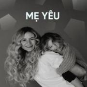 Tải nhạc hay Mẹ Yêu Con Mp3 miễn phí