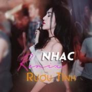 Nghe nhạc hay Nhạc Remix - Rượu Tình mới