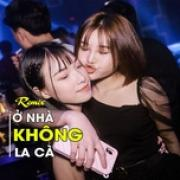 Download nhạc online Nhạc Remix - Ở Nhà Không La Cà Mp3 hot
