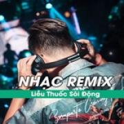 Download nhạc Mp3 Nhạc Remix - Liều Thuốc Sôi Động nhanh nhất