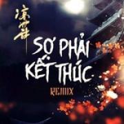 Tải nhạc hay Sợ Phải Kết Thúc Remix mới