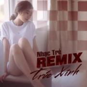 Nghe nhạc mới Nhạc Trẻ Remix - Trúc Xinh Mp3