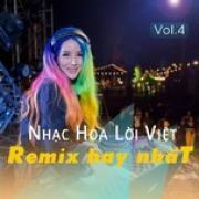 Download nhạc Nhạc Hoa Lời Việt Remix Hay Nhất (Vol. 4) mới