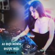 Tải nhạc Mp3 Ai Đợi Mình Được Mãi Remix online