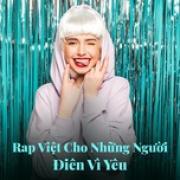 Tải bài hát mới Rap Việt Cho Những Người Điên Vì Yêu online