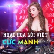 Tải nhạc hay Nhạc Hoa Lời Việt Remix Cực Mạnh Mp3 hot