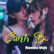 Download nhạc hot Canh Ba Remix Việt online
