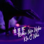 Tải nhạc hay Remix Nên Nghe Khi Ở Nhà online