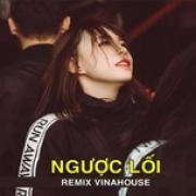 Download nhạc hot Remix Vinahouse - Ngược Lối