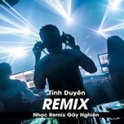 Tải nhạc Tình Duyên Remix - Nhạc Remix Gây Nghiện Mp3 mới