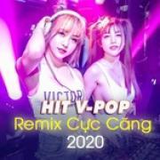Download nhạc mới Hit V-Pop Remix Cực Căng 2020 Mp3 online