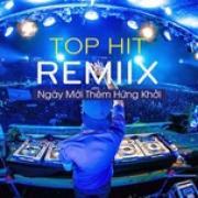 Tải nhạc mới Top Hit Remix - Ngày Mới Thêm Hứng Khởi Mp3