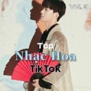 Tải bài hát mới Top Nhạc Hoa TikTok (Vol. 3) Mp3 hot
