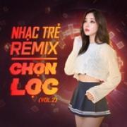 Nghe nhạc Mp3 Nhạc Trẻ Remix Chọn Lọc (Vol. 2) hay nhất
