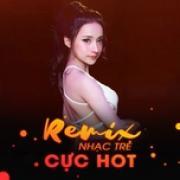 Nghe nhạc mới Remix Nhạc Trẻ Cực Hot chất lượng cao
