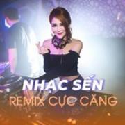 Nghe nhạc hay Nhạc Sến Remix Cực Căng Mp3 mới