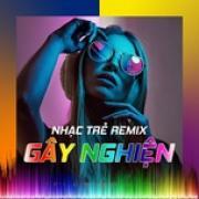 Download nhạc hay Nhạc Trẻ Remix Gây Nghiện Mp3 miễn phí
