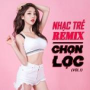 Tải nhạc hay Nhạc Trẻ Remix Chọn Lọc (Vol. 1) mới